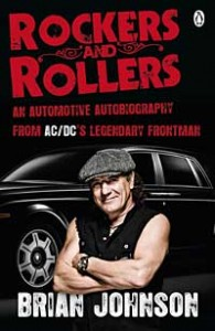 AC/DC's frontman and part-time petrol head Brian Johnson reveals all in a new 'auto' autobiography - Rockers And Rollers.